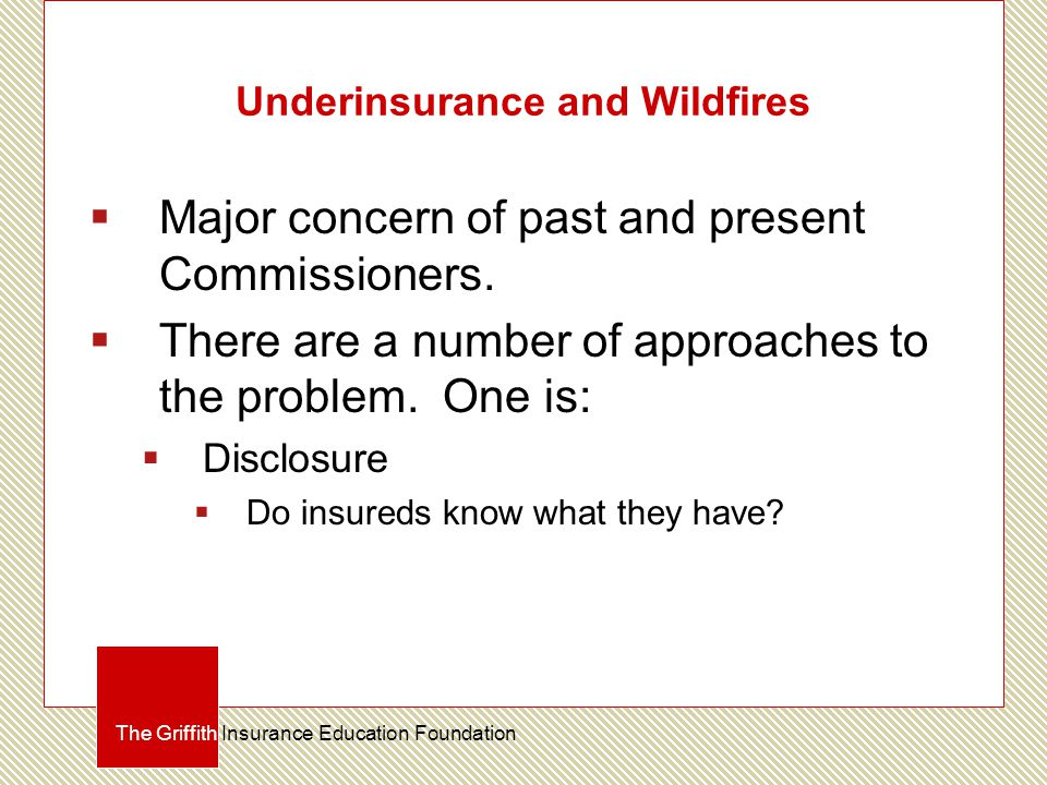 Underinsurance and Wildfires  Major concern of past and present Commissioners.