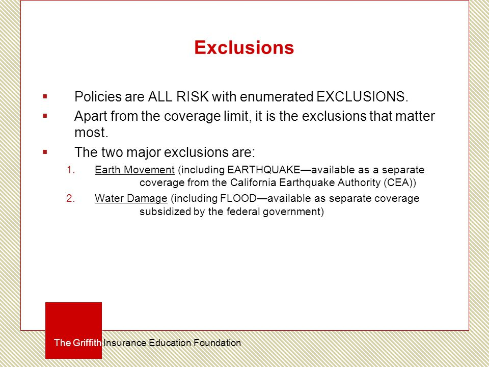 Exclusions  Policies are ALL RISK with enumerated EXCLUSIONS.