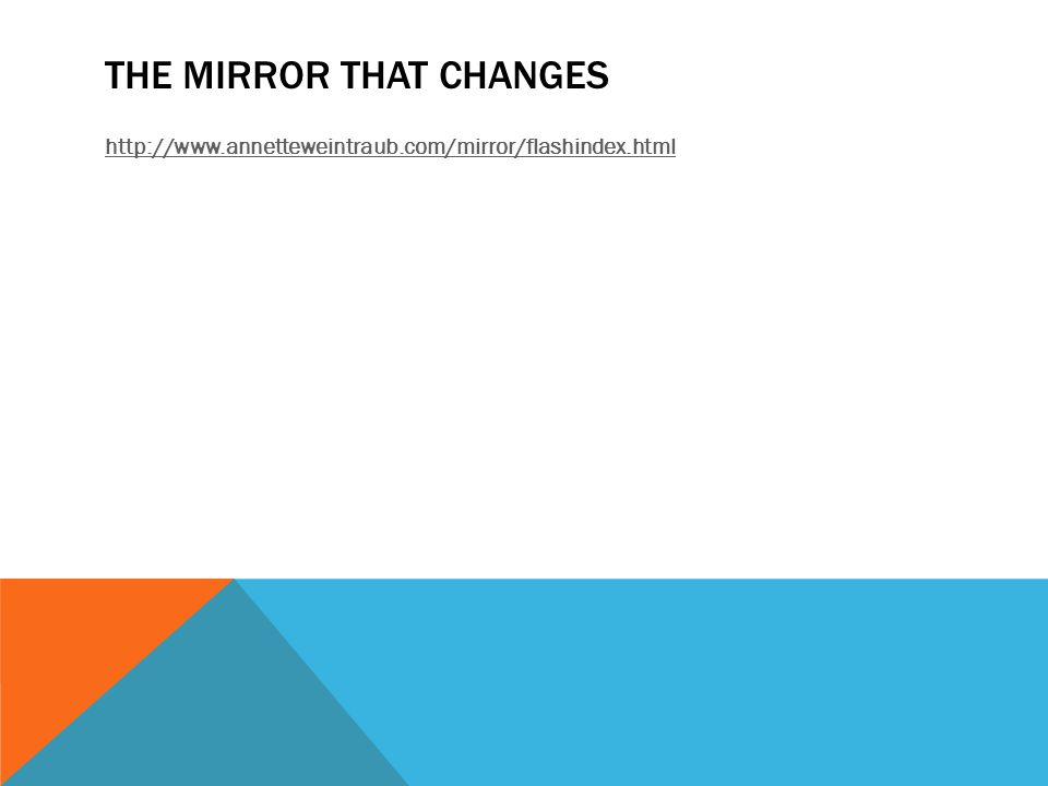THE MIRROR THAT CHANGES http://www.annetteweintraub.com/mirror/flashindex.html