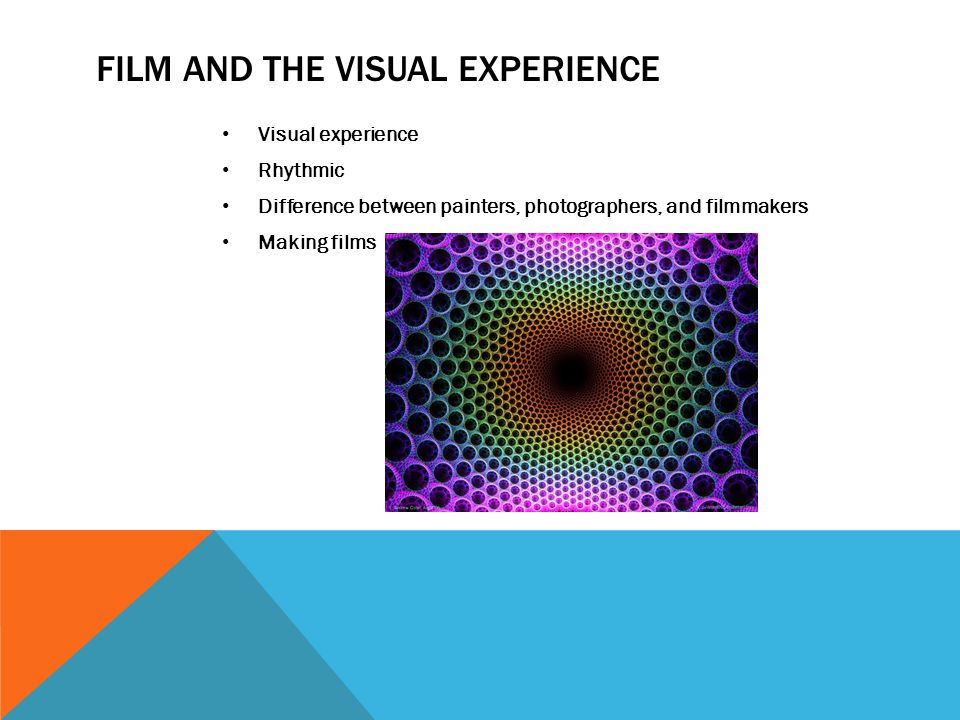 FILM AND THE VISUAL EXPERIENCE Visual experience Rhythmic Difference between painters, photographers, and filmmakers Making films