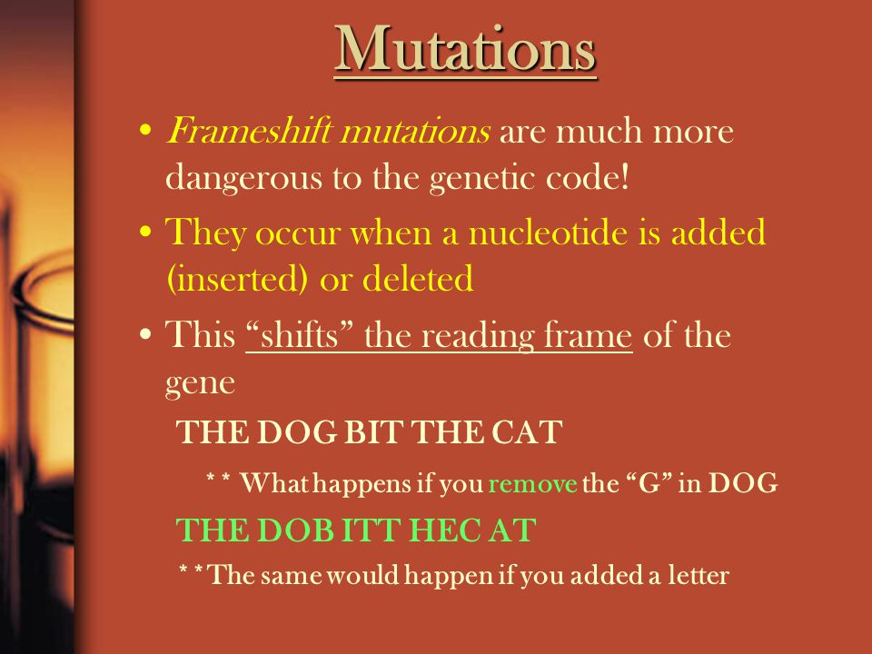 Mutations Mutations that only affect one nucleotide are called point mutations –Point mutations generally only affect one amino acid in the sequence THE DOG BIT THE CAT THE DOG BIT THE CAR Normal: AUG-AAG-GGC-UAA Protein: Met - Lys - Gly - Stop Normal: AUG-AAG-AGC-UAA Protein: Met - Lys - Ser - Stop