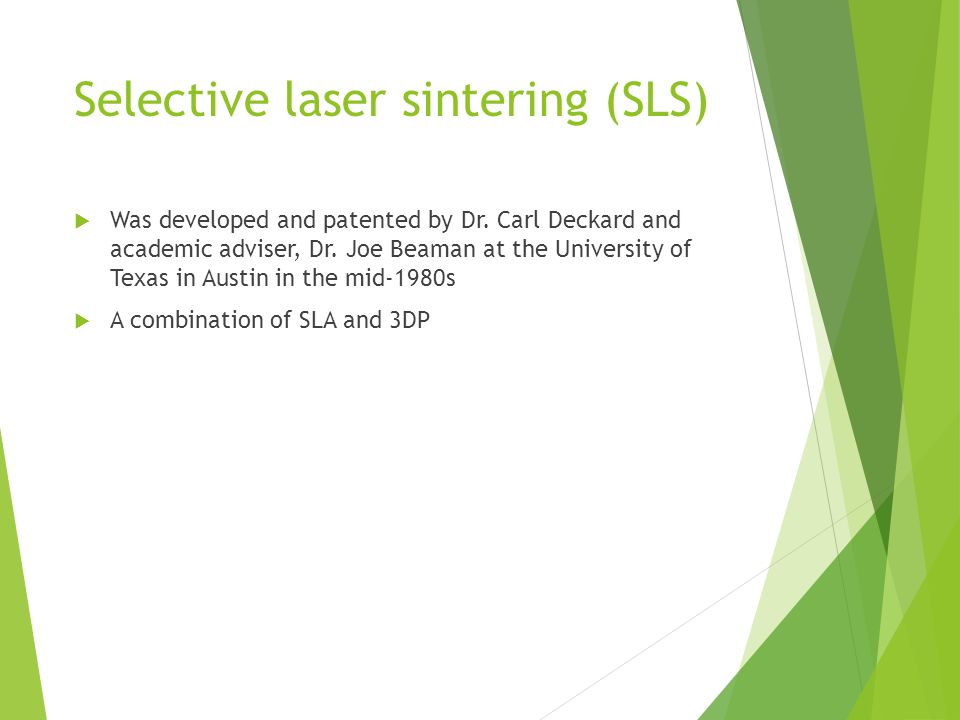 Selective laser sintering (SLS)  Was developed and patented by Dr.