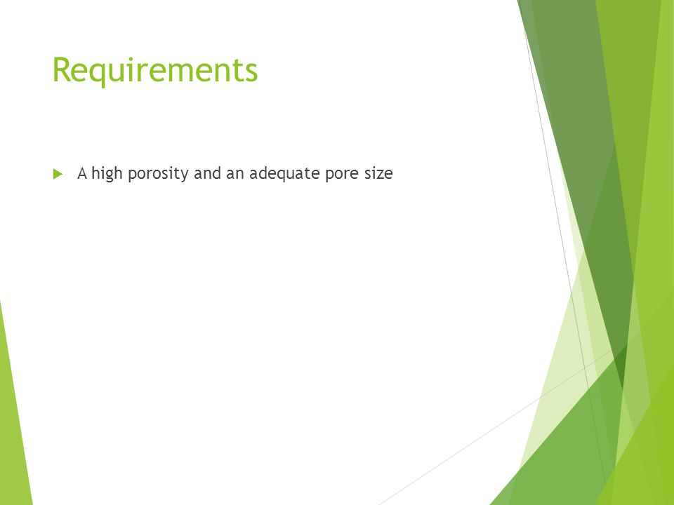 Requirements  A high porosity and an adequate pore size