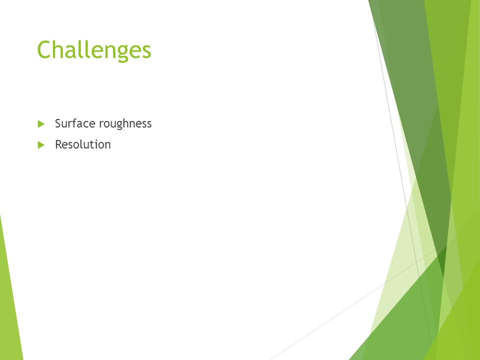 Challenges  Surface roughness  Resolution
