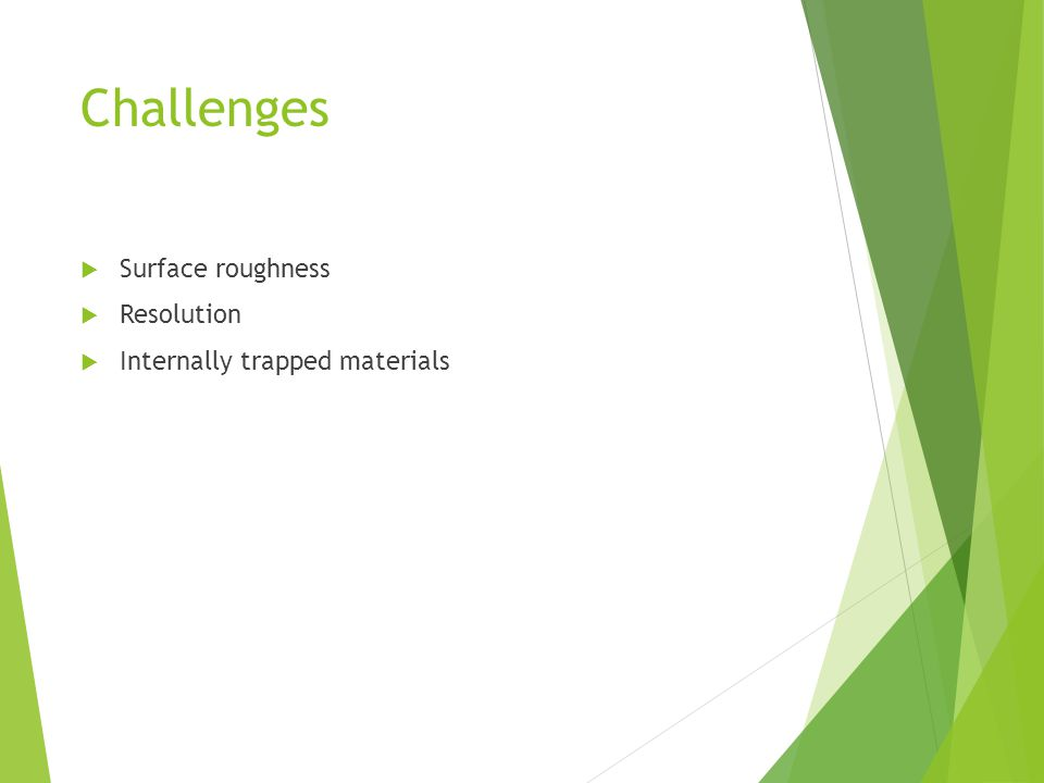 Challenges  Surface roughness  Resolution  Internally trapped materials
