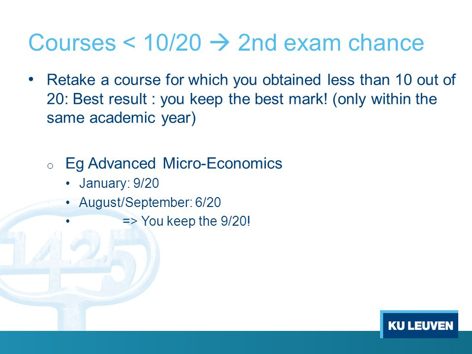 Courses < 10/20  2nd exam chance Retake a course for which you obtained less than 10 out of 20: Best result : you keep the best mark.