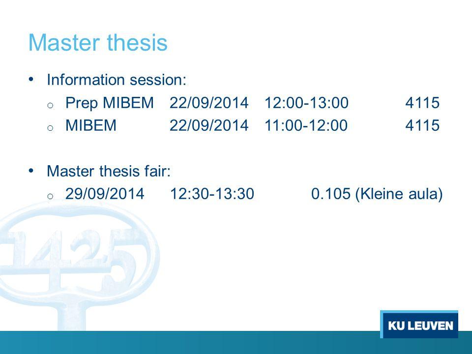 Master thesis Information session: o Prep MIBEM 22/09/2014 12:00-13:004115 o MIBEM22/09/201411:00-12:004115 Master thesis fair: o 29/09/201412:30-13:300.105 (Kleine aula)