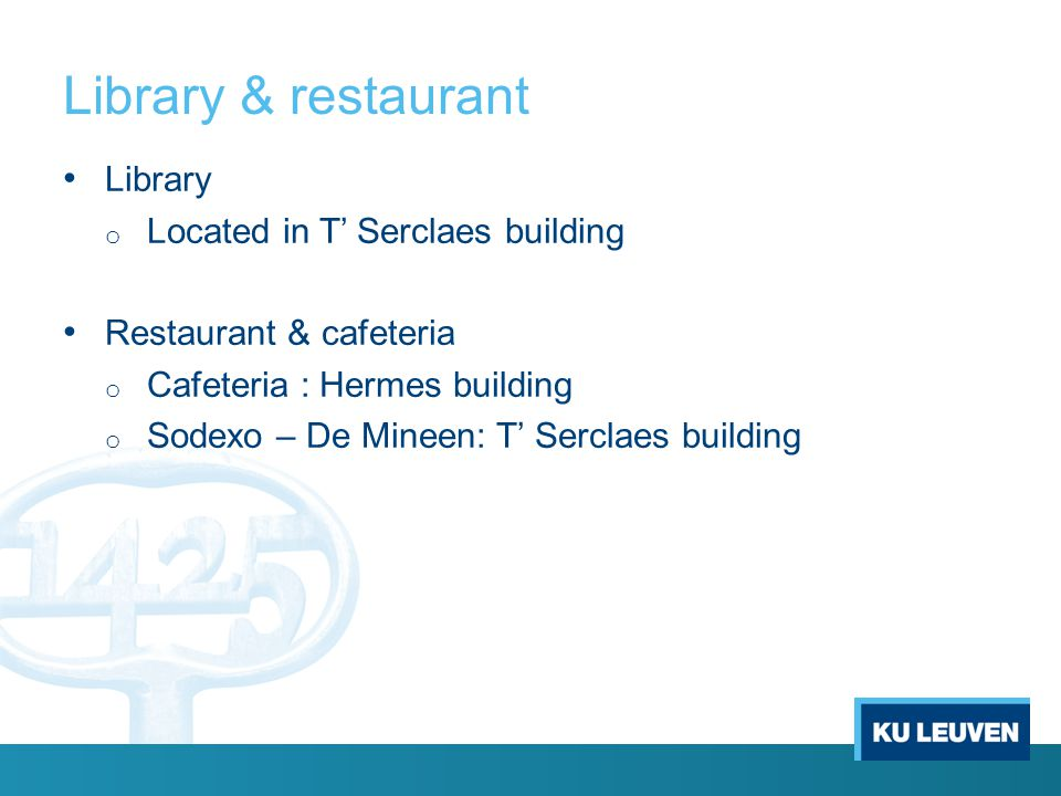 Library & restaurant Library o Located in T' Serclaes building Restaurant & cafeteria o Cafeteria : Hermes building o Sodexo – De Mineen: T' Serclaes building
