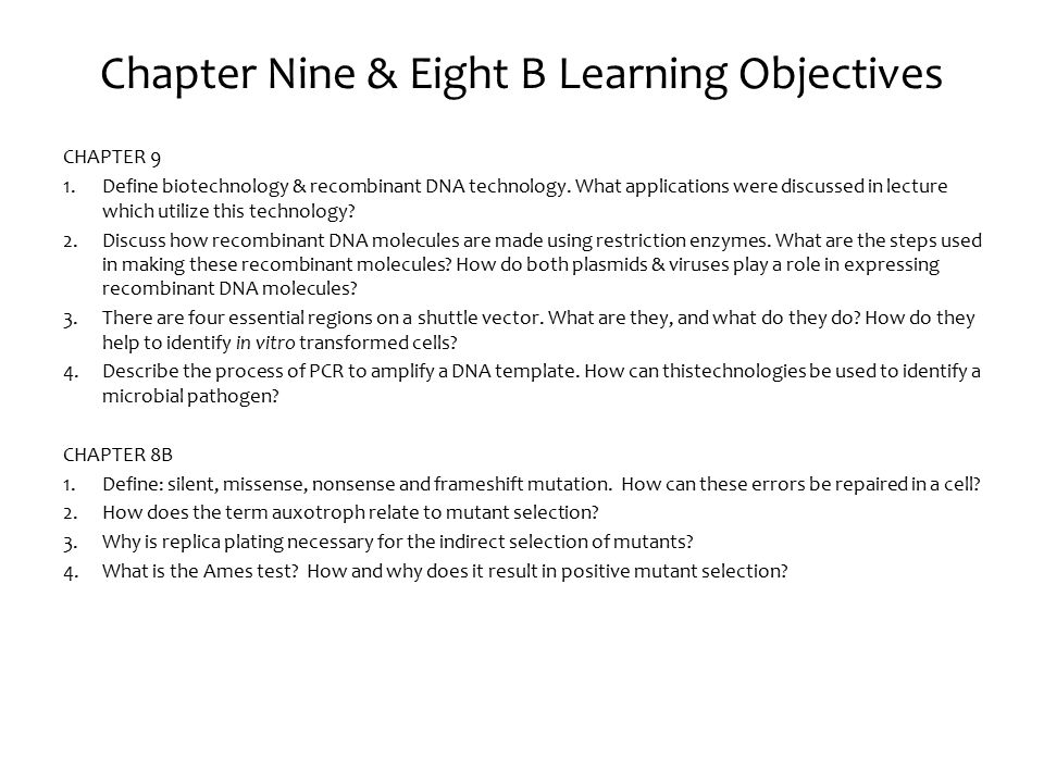 Chapter Nine & Eight B Learning Objectives CHAPTER 9 1.Define biotechnology & recombinant DNA technology.