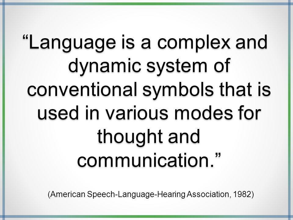 """Language is a complex and dynamic system of conventional symbols that is used in various modes for thought and communication."" (American Speech-Langu"