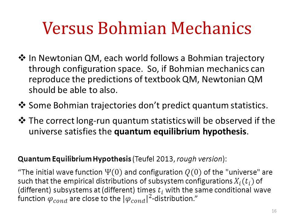 Versus Bohmian Mechanics 16