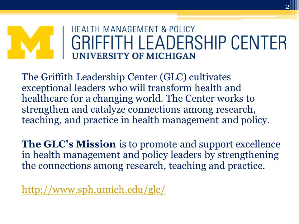 2 The Griffith Leadership Center (GLC) cultivates exceptional leaders who will transform health and healthcare for a changing world.