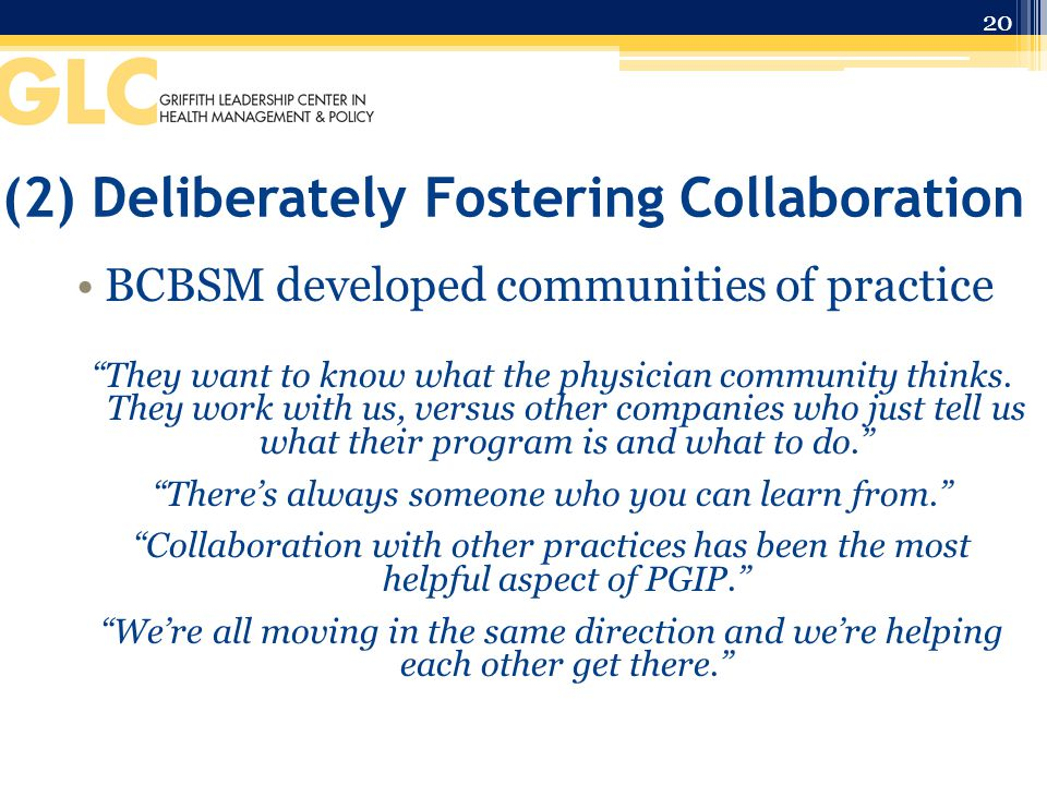 (2) Deliberately Fostering Collaboration BCBSM developed communities of practice They want to know what the physician community thinks.