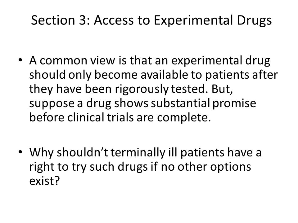Section 3: Access to Experimental Drugs A common view is that an experimental drug should only become available to patients after they have been rigor