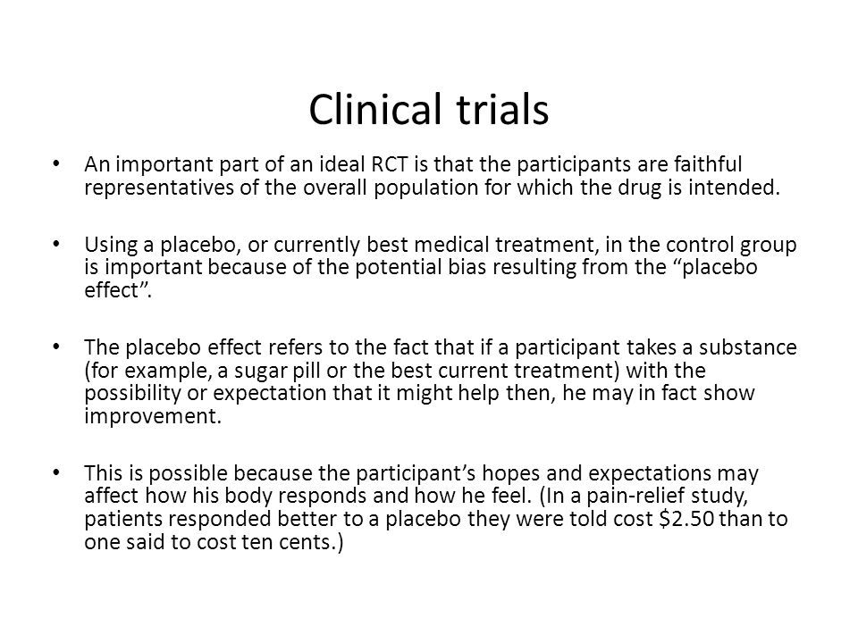 Clinical trials An important part of an ideal RCT is that the participants are faithful representatives of the overall population for which the drug i