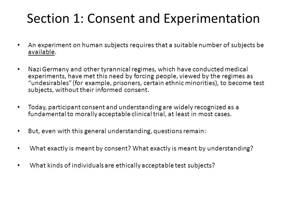 Section 1: Consent and Experimentation An experiment on human subjects requires that a suitable number of subjects be available. Nazi Germany and othe