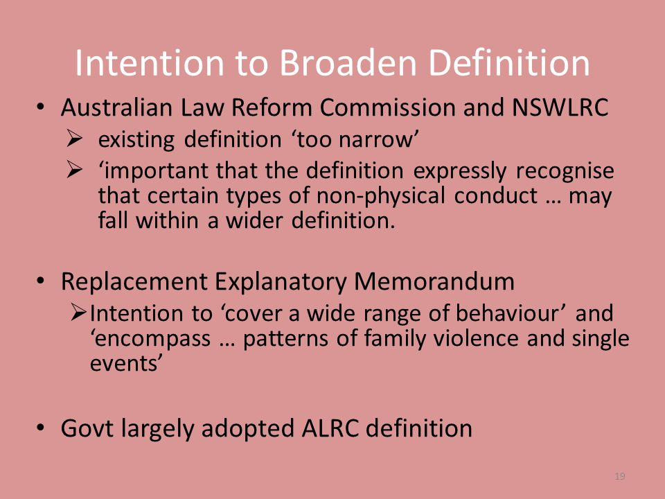 Intention to Broaden Definition Australian Law Reform Commission and NSWLRC  existing definition 'too narrow'  'important that the definition expres