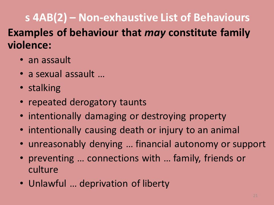 s 4AB(2) – Non-exhaustive List of Behaviours Examples of behaviour that may constitute family violence: an assault a sexual assault … stalking repeate