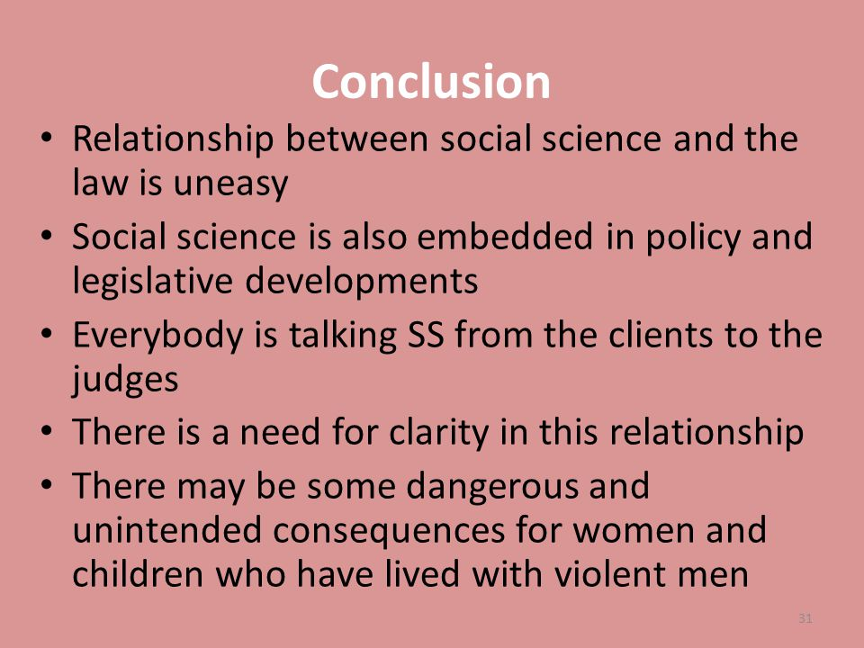 Conclusion Relationship between social science and the law is uneasy Social science is also embedded in policy and legislative developments Everybody