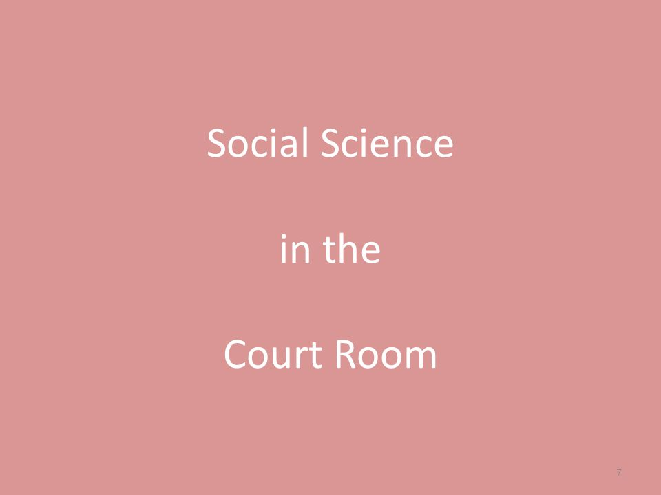 Social Science in the Court Room 7