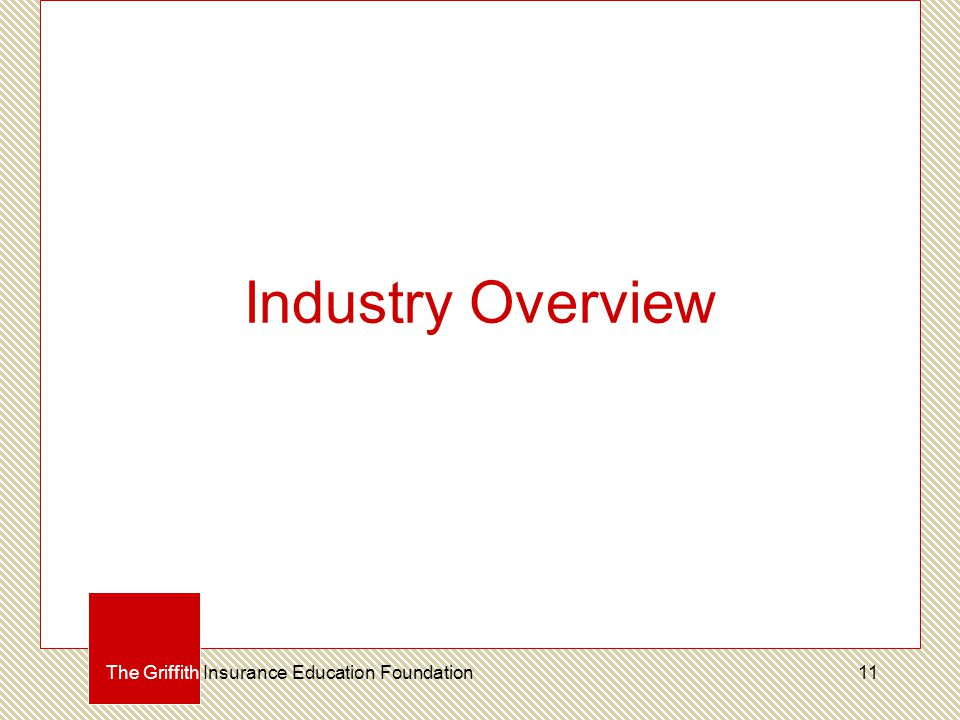 Industry Overview The Griffith Insurance Education Foundation11