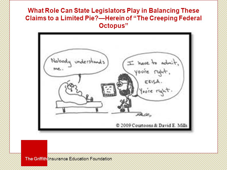 What Role Can State Legislators Play in Balancing These Claims to a Limited Pie?—Herein of The Creeping Federal Octopus The Griffith Insurance Education Foundation