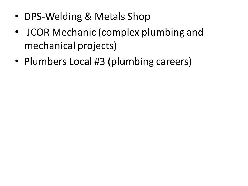 DPS-Welding & Metals Shop JCOR Mechanic (complex plumbing and mechanical projects) Plumbers Local #3 (plumbing careers)