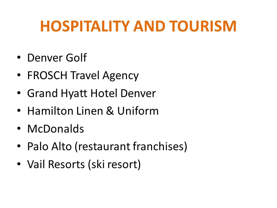 HOSPITALITY AND TOURISM Denver Golf FROSCH Travel Agency Grand Hyatt Hotel Denver Hamilton Linen & Uniform McDonalds Palo Alto (restaurant franchises)