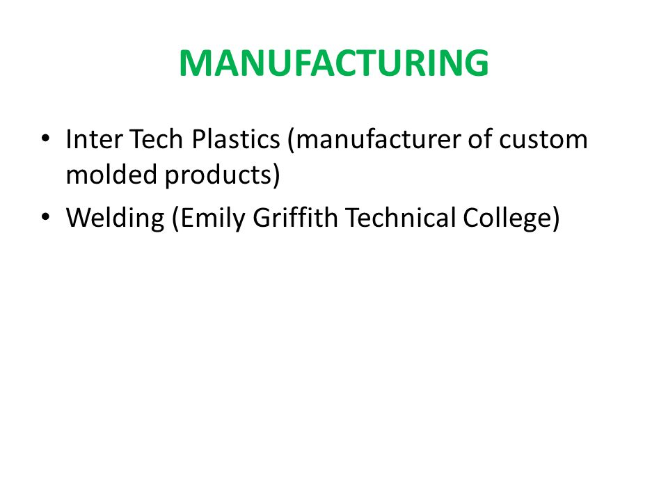 MANUFACTURING Inter Tech Plastics (manufacturer of custom molded products) Welding (Emily Griffith Technical College)