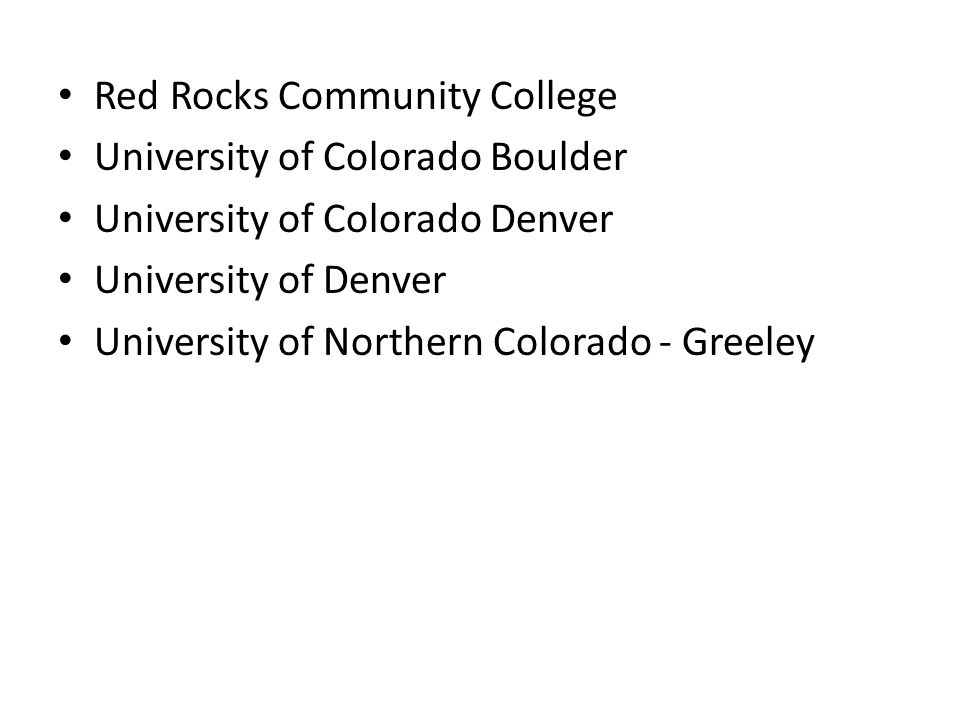 Red Rocks Community College University of Colorado Boulder University of Colorado Denver University of Denver University of Northern Colorado - Greeley