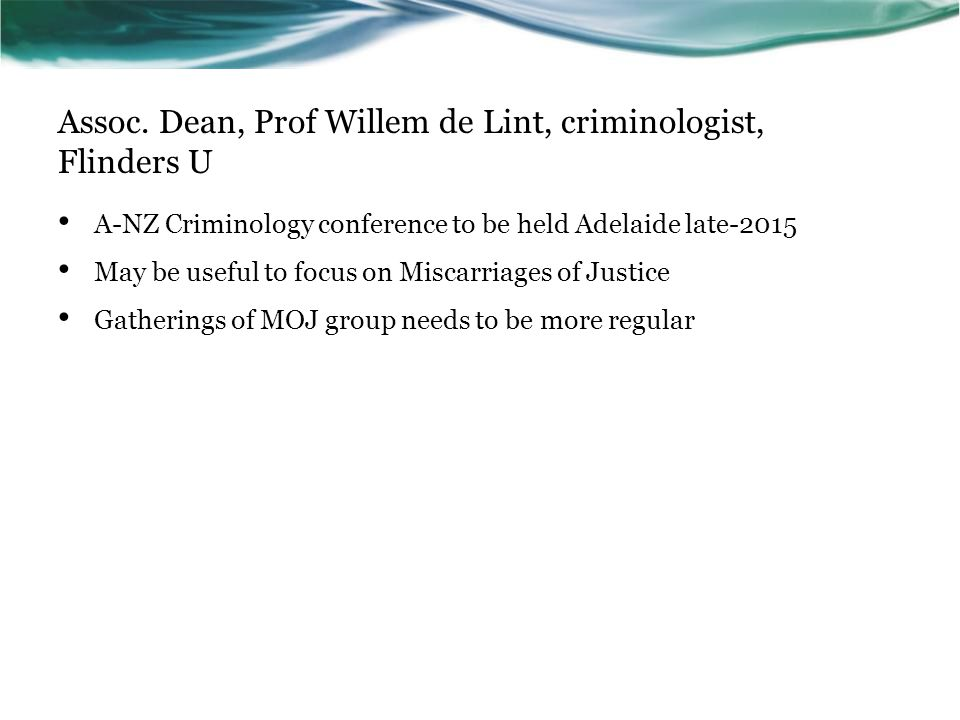 Assoc. Dean, Prof Willem de Lint, criminologist, Flinders U A-NZ Criminology conference to be held Adelaide late-2015 May be useful to focus on Miscar
