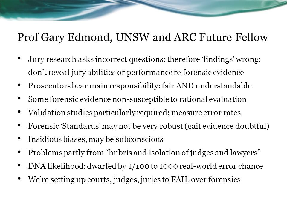 Prof Gary Edmond, UNSW and ARC Future Fellow Jury research asks incorrect questions: therefore 'findings' wrong: don't reveal jury abilities or perfor
