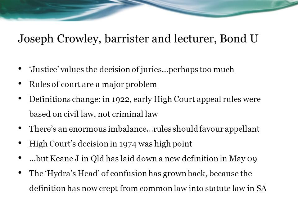 Joseph Crowley, barrister and lecturer, Bond U 'Justice' values the decision of juries…perhaps too much Rules of court are a major problem Definitions