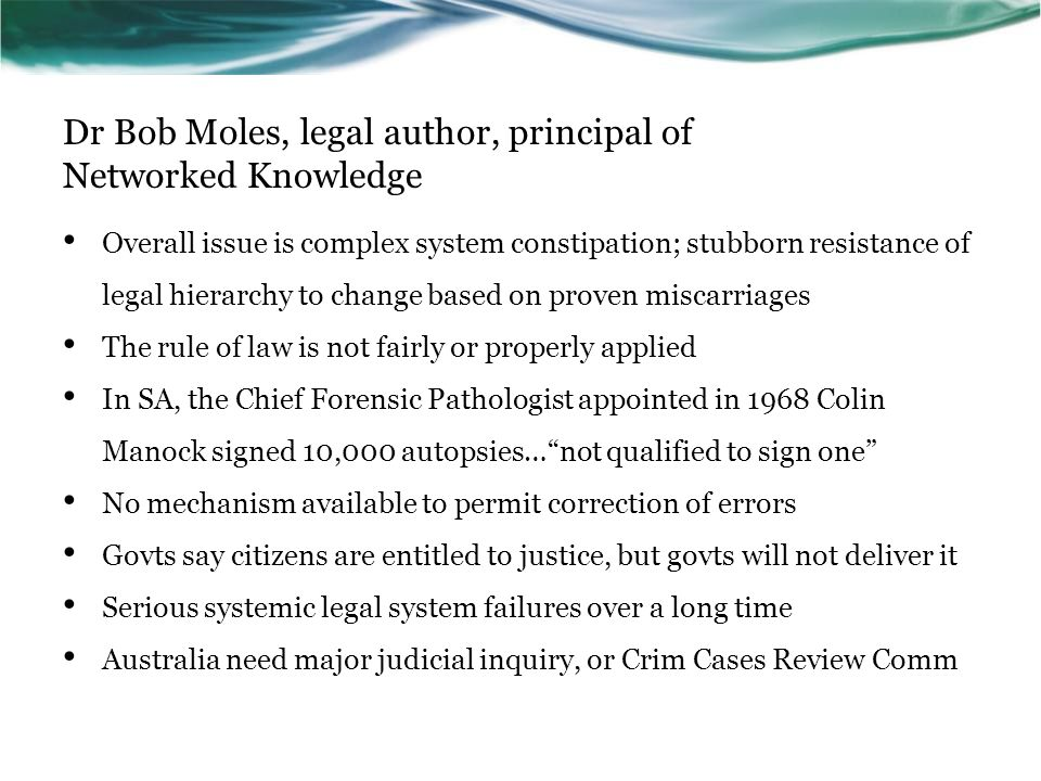 Dr Bob Moles, legal author, principal of Networked Knowledge Overall issue is complex system constipation; stubborn resistance of legal hierarchy to c