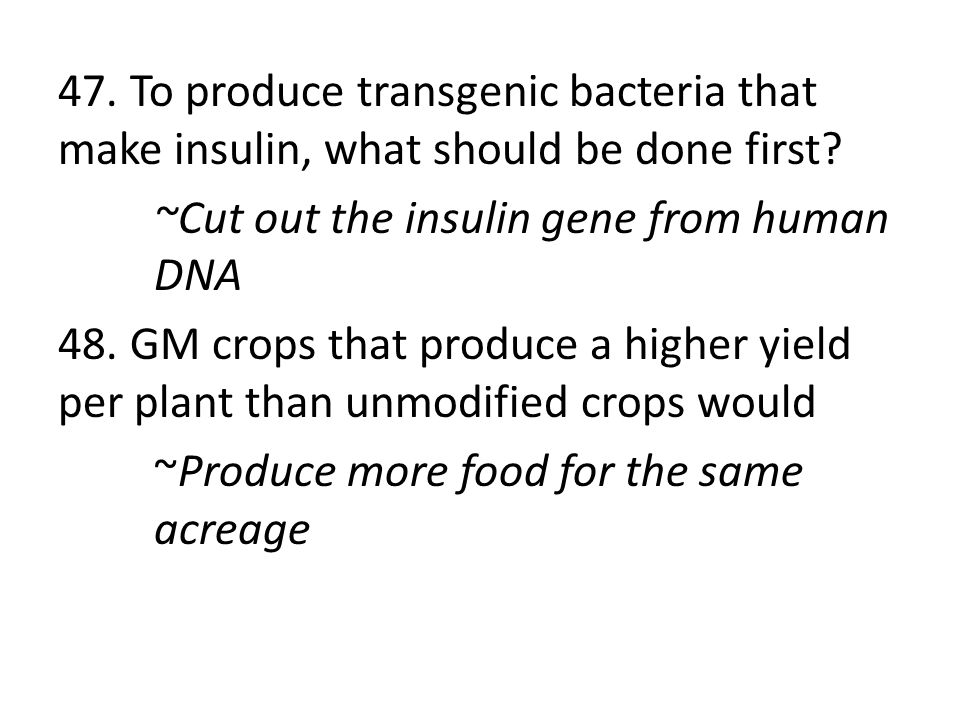 47.To produce transgenic bacteria that make insulin, what should be done first.