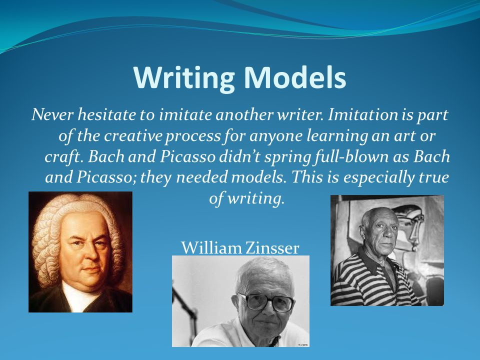 Writing Models Never hesitate to imitate another writer.