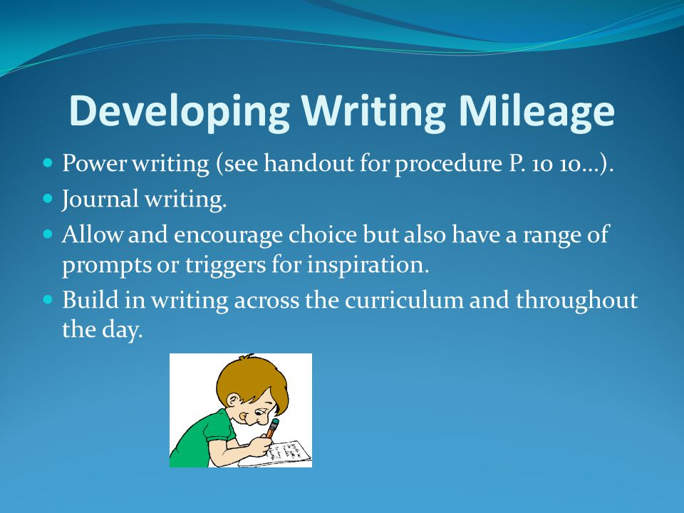 Developing Writing Mileage Power writing (see handout for procedure P.