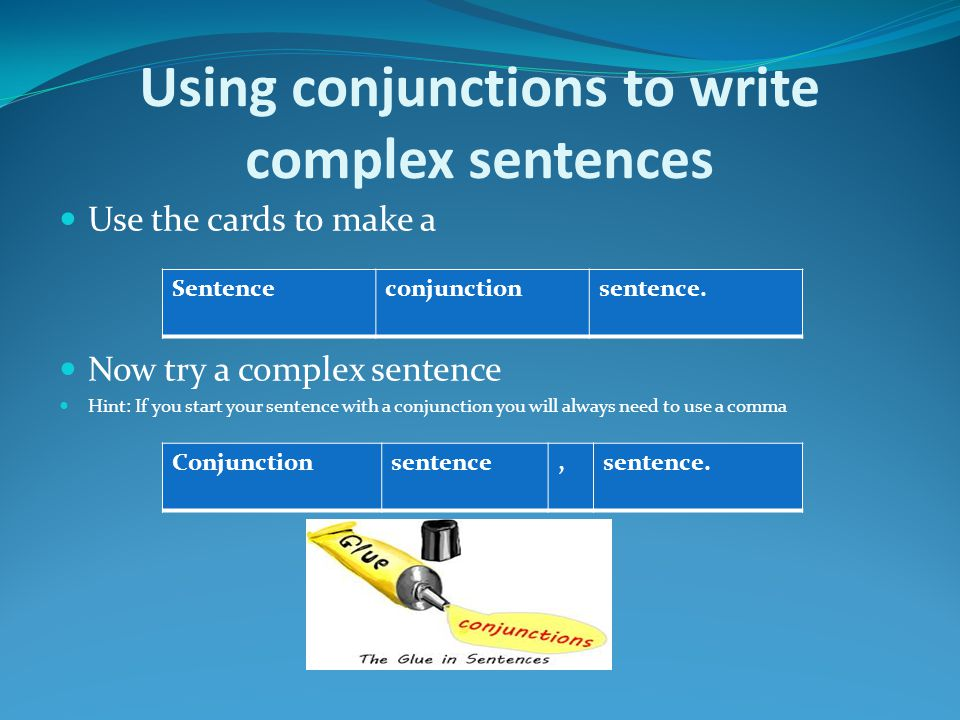 Use the cards to make a Now try a complex sentence Hint: If you start your sentence with a conjunction you will always need to use a comma Sentenceconjunctionsentence.