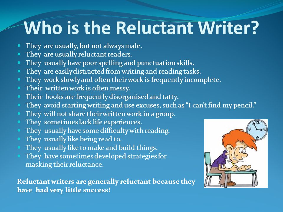 Who is the Reluctant Writer. They are usually, but not always male.