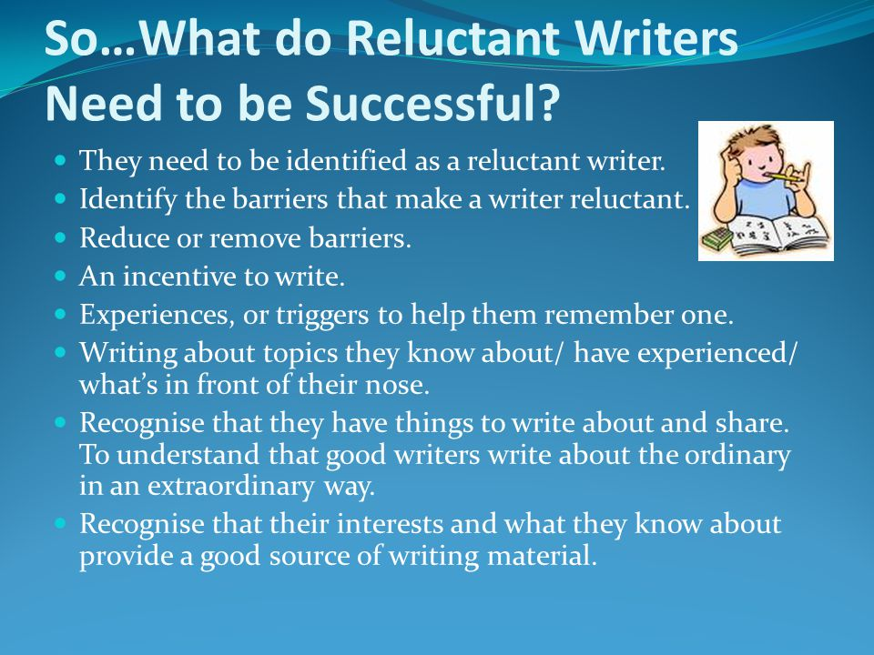 So…What do Reluctant Writers Need to be Successful.