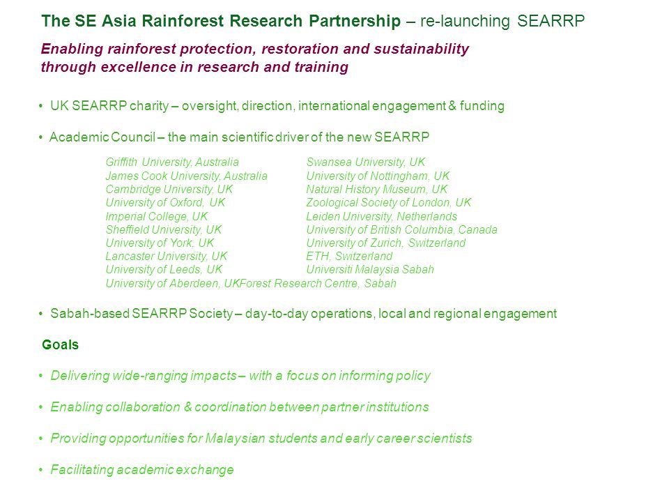 The SE Asia Rainforest Research Partnership – re-launching SEARRP Enabling rainforest protection, restoration and sustainability through excellence in