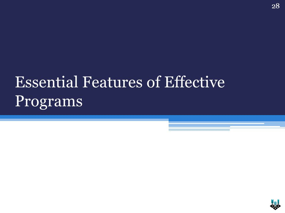 Essential Features of Effective Programs 28