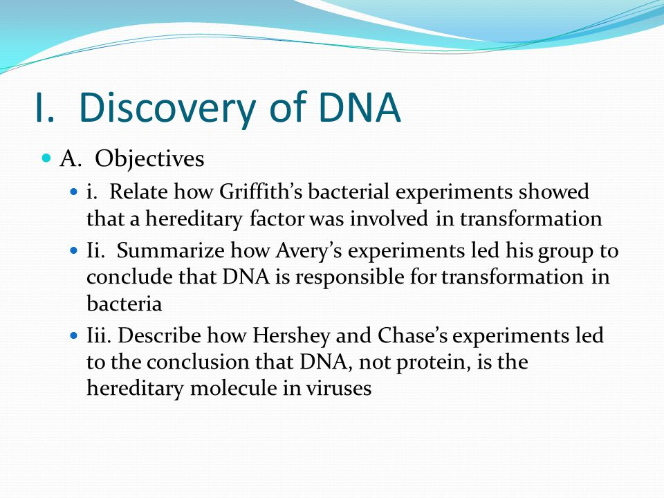 I. Discovery of DNA A. Objectives i.