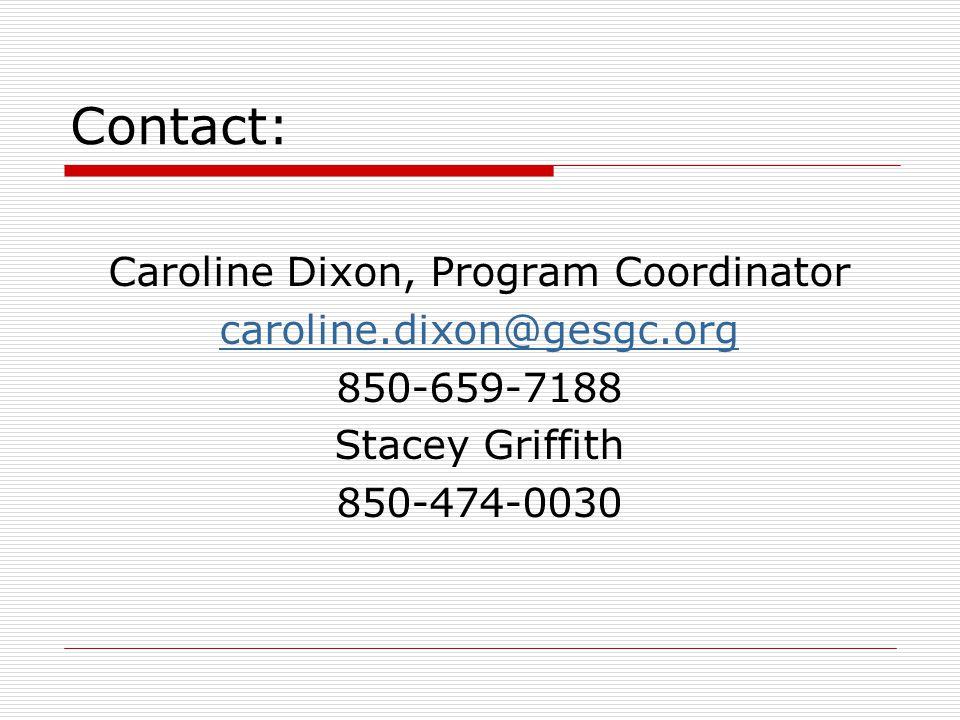 Contact: Caroline Dixon, Program Coordinator caroline.dixon@gesgc.org 850-659-7188 Stacey Griffith 850-474-0030