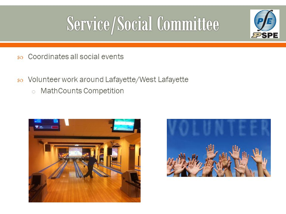  Coordinates all social events  Volunteer work around Lafayette/West Lafayette o MathCounts Competition