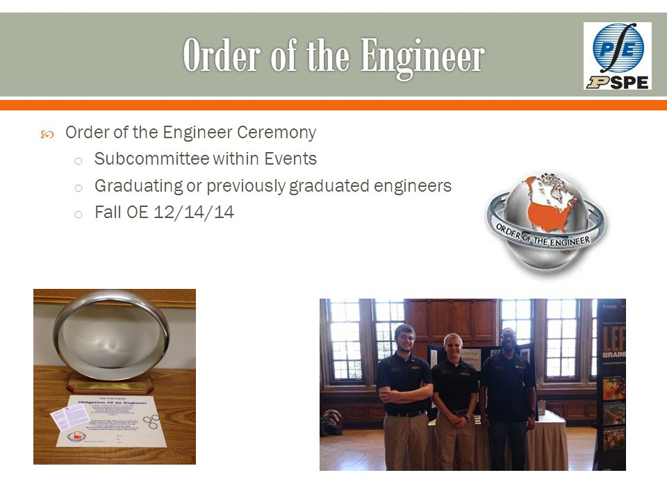  Order of the Engineer Ceremony o Subcommittee within Events o Graduating or previously graduated engineers o Fall OE 12/14/14