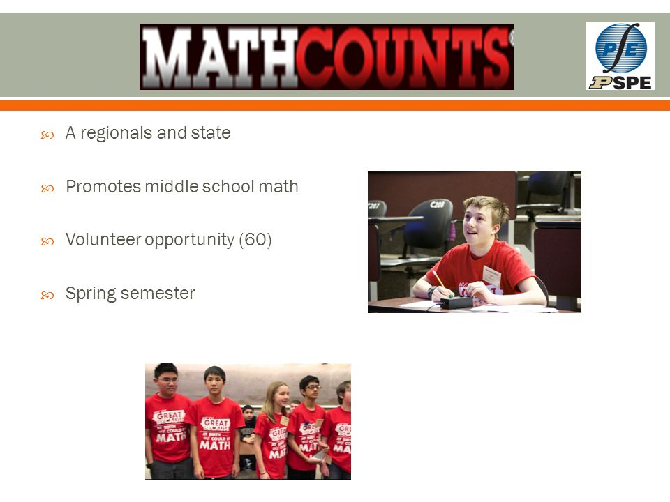  A regionals and state  Promotes middle school math  Volunteer opportunity (60)  Spring semester