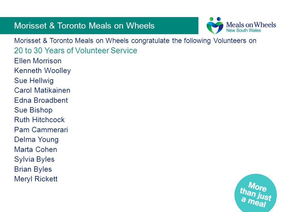 Morisset & Toronto Meals on Wheels Morisset & Toronto Meals on Wheels congratulate the following Volunteers on 20 to 30 Years of Volunteer Service Ell