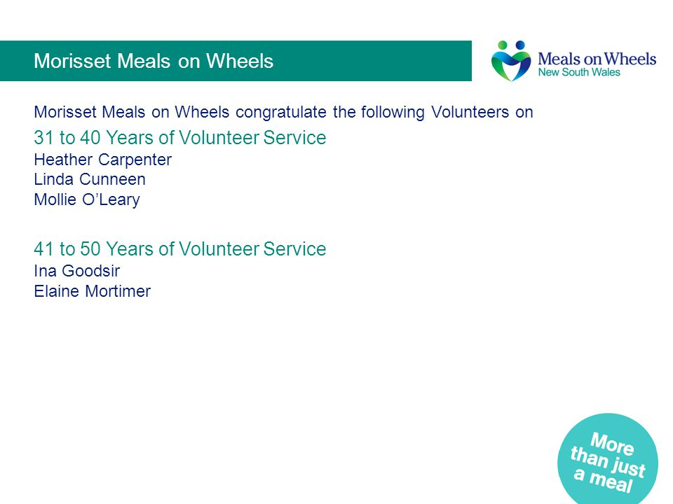 Morisset Meals on Wheels Morisset Meals on Wheels congratulate the following Volunteers on 31 to 40 Years of Volunteer Service Heather Carpenter Linda