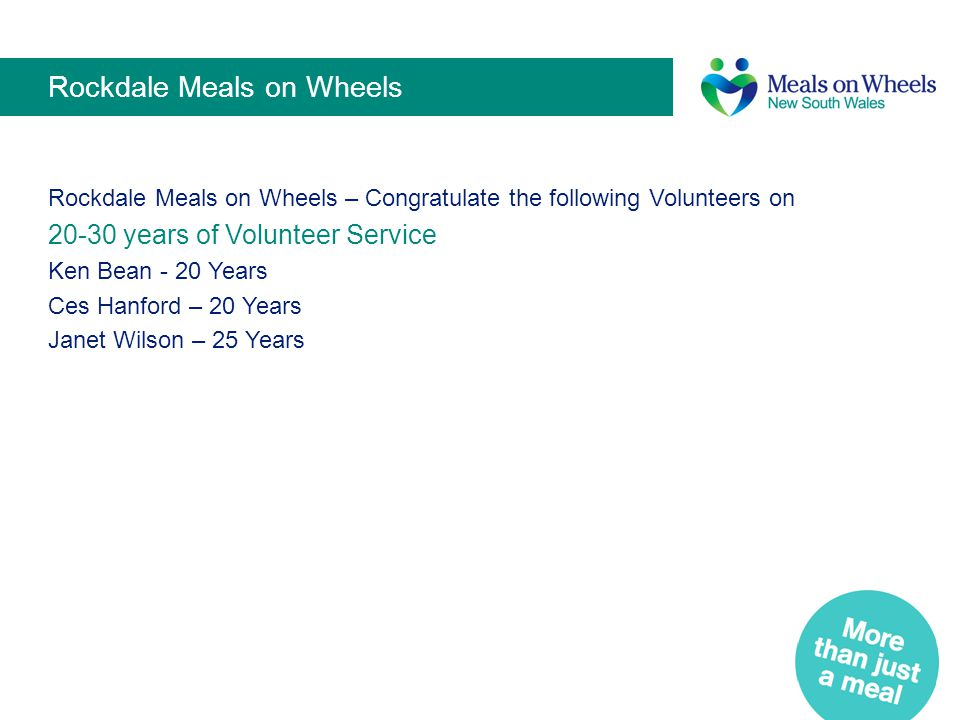 Rockdale Meals on Wheels Rockdale Meals on Wheels – Congratulate the following Volunteers on 20-30 years of Volunteer Service Ken Bean - 20 Years Ces